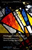 Heidegger's Eschatology: Theological Horizons in Martin Heidegger's Early Work (Oxford Theological Monographs), Judith Wolfe, 0199680515