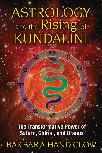 Astrology and the Rising of Kundalini: The Transformative Power of Saturn, Chiron, and Uranus [Barbara Hand Clow] (Tapa Blanda)