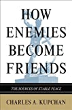 Book cover for How Enemies Become Friends: The Sources of Stable Peace