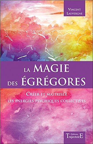 Livre Télécharger La Magie Des égrégores Créer Et Maîtriser Les