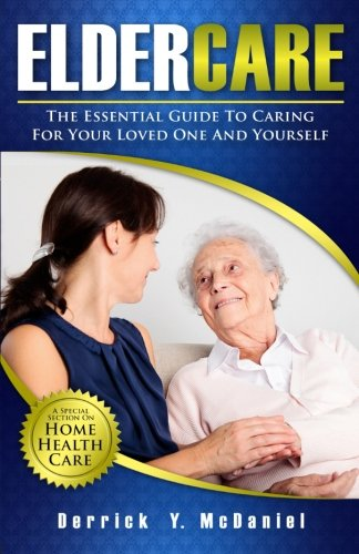 Eldercare: The Essential Guide to Caring for Your Loved One and Yourself PDF