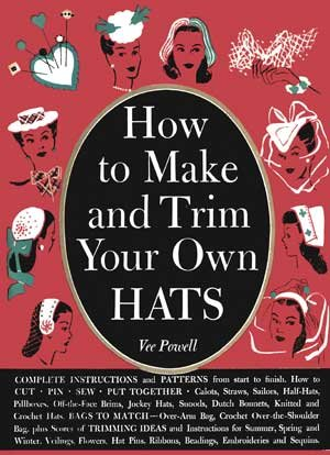Trim Millinery (How to Make and Trim Your Own Hats -- A Vintage Instruction Guide for Making 1940s Hats)