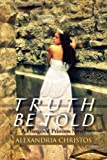 Truth Be Told, Alexandria Christos, 1465363548