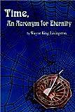 Time, An Acronym for Eternity, Wayne King Livingston, 1403311218