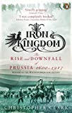 Front cover for the book Iron Kingdom: The Rise and Downfall of Prussia, 1600-1947 by Christopher Clark