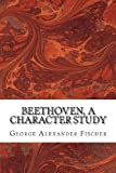 Beethoven, a Character Study, George Alexander Fischer, 1484856422