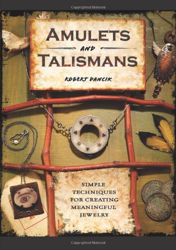 Download Amulets and Talismans: Simple Techniques for Creating Meaningful Jewelry pdf