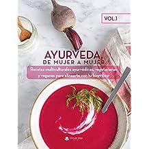 Ayurveda, de mujer a mujer. Vol. 1: Recetas multiculturales ayurvédicas, vegetarianas y veganas para alinearte con tu biorritmo (isbn)