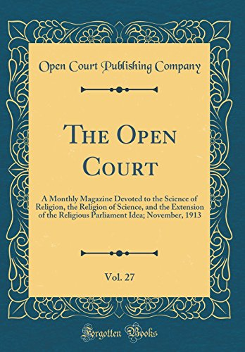 The Open Court, Vol. 27: A Monthly Magazine Devoted to the Science of Religion, the Religion of Science, and the Extension of the Religious Parliament Idea; November, 1913 (Classic (November Monthly Idea Book)