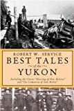 img - for Best Tales of the Yukon: Including the Classic ''Shooting of Dan McGrew'' and ''the Cremation of Sa book / textbook / text book