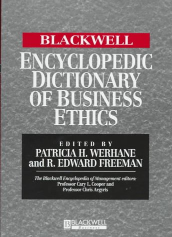 The Blackwell Encyclopedia of Management and Encyclopedic Dictionaries: The Blackwell Enclyclopedic Dictionary of Business Ethics (Blackwell Encyclopedia of Management) Patricia Werhane