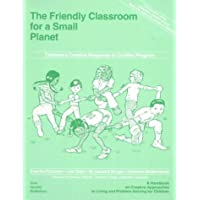 The Friendly Classroom for a Small Planet: A Handbook on Creative Approaches to Living and Problem Solving for Children
