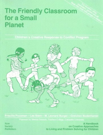 The Friendly Classroom for a Small Planet: A Handbook on Creative Approaches to Living and Problem Solving for Children (Ca Room Living)