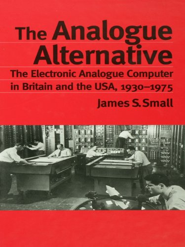 The Analogue Alternative: The Electronic Analogue Computer in Britain and the USA, 1930-1975 (Routledge Studies in the History of Science, Technology and Medicine)