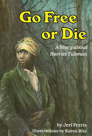 Go Free Or Die: A Story About Harriet Tubman (Creative Minds Biography) (Creative Minds Biography (Paperback))