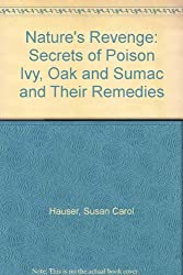 Nature's Revenge: The Secrets of Poison Ivy, Poison Oak, Poison Sumac, and Their Remedies