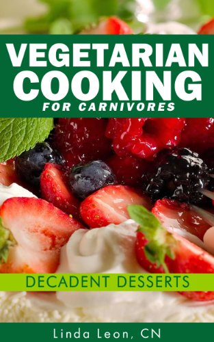 Book: Vegetarian Cooking for Carnivores - Decadent Desserts by Linda Leon