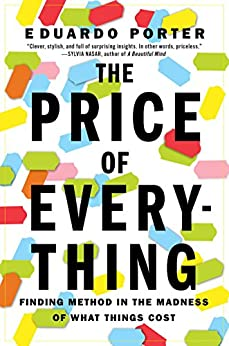 The Price of Everything: Finding Method in the Madness of What Things Cost by [Porter, Eduardo]