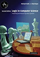 Logic in Computer Science: Modelling and Reasoning about Systems