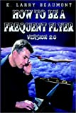 How to Be a Frequent Flyer, E. Larry Beaumont, 140335376X