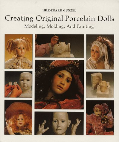 Creating Original Porcelain Dolls: Modeling, Molding and Painting