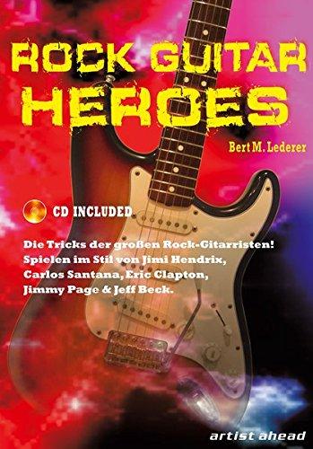 Rock Guitar Heroes: Die Tricks der größten Rock-Gitarristen! (inkl. Audio-CD). Lehrbuch für E-Gitarre. Playalongs. Songbook. Musiknoten.