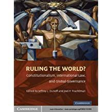 Ruling the World?: Constitutionalism, International Law, and Global Governance (English Edition)
