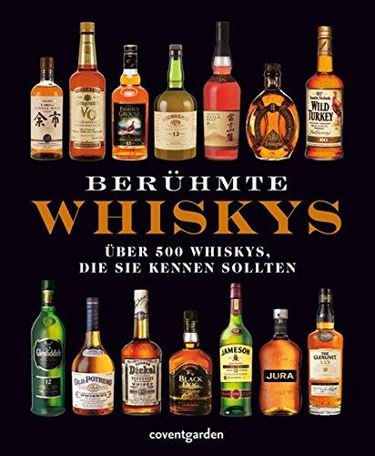 Berühmte Whiskys: Über 500 Whiskys, die Sie kennen sollten (Coventgarden)