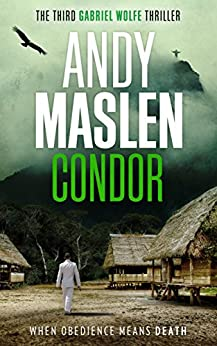 Condor (The Gabriel Wolfe Thrillers Book 3) by [Maslen, Andy]