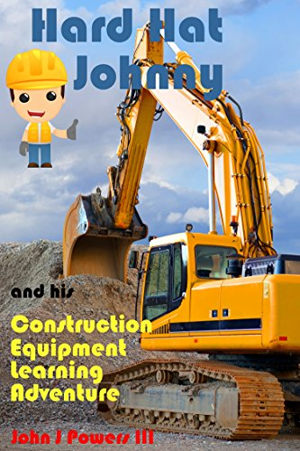 His Dump Truck - Hard Hat Johnny and his Construction Equipment Learning Adventure (Johnny Learning Adventure Book 2)