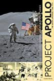 Project Apollo: The Moon Landings, 1968–1972 (America in Space Series)