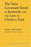 The New Covenant Torah in Jeremiah and the Law of Christ in Paul, Adeyemi, Femi, 0820481378