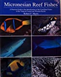 Micronesian Reef Fishes : A Practical Guide to the Identification of the Coral Reef Fishes of the Tropical Central and Western Pacific, Myers, Robert F., 0962156426
