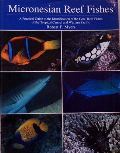 Micronesian Reef Fishes: A Practical Guide to the Identification of the Coral Reef Fishes of the Tropical Central and Western Pacific
