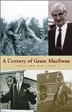 A Century of Grant MacEwan, Grant MacEwan, 1894739000