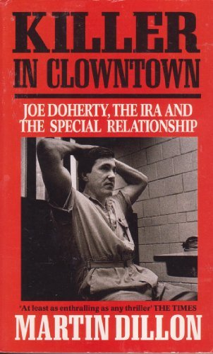 Killer in Clowntown: Joe Doherty, the IRA and the Special Relationship by Martin Dillon (1992-07-02)
