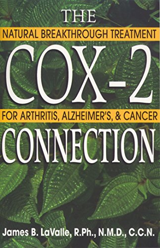 The Cox-2 Connection: Natural Breakthrough Treatments for Arthritis, Alzheimer's, and Cancer