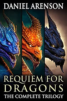 Requiem for Dragons: The Complete Trilogy by [Arenson, Daniel]