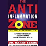 The Anti-Inflammation Zone: Reversing the Silent Epidemic That's Destroying Our Health | Barry Sears