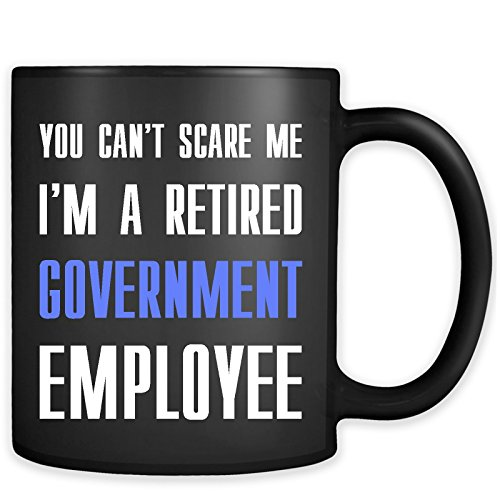 You can't scare me I'm a retired government employee Mug - Great Gift Coffee (Halloween Shows Nyc 2017)