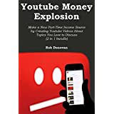 YOUTUBE MONEY EXPLOSION: Make a New Part-Time Income Source by Creating Youtube Videos About Topics You Love to Discuss (2 in 1 bundle)