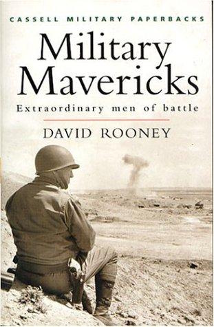 Read Online Cassell Military Classics: Military Mavericks: Extraordinary Men of Battle PDF
