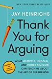 img - for Thank You for Arguing, Third Edition: What Aristotle, Lincoln, and Homer Simpson Can Teach Us About the Art of Persuasion book / textbook / text book