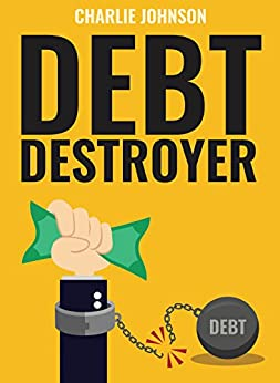 Debt Destroyer: A Proven Plan to Get Out of Debt, Make Money Online & Achieve Financial Freedom by [Johnson, Charlie]
