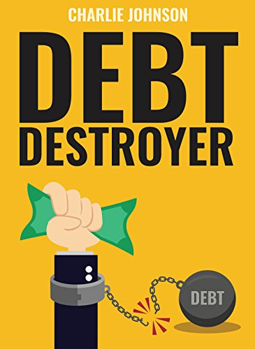 Debt Destroyer: A Proven Plan to Get Out of Debt, Make Money Online & Achieve Financial Freedom (Best Way To Get Out Of Debt)