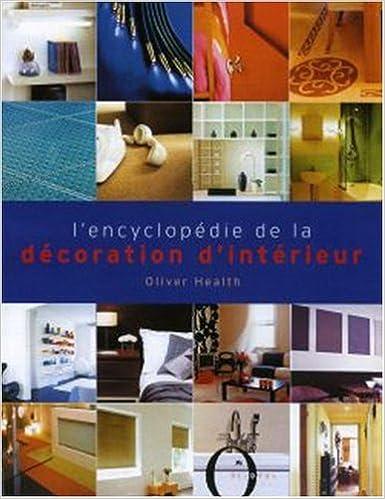 Amazon.fr - L\'encyclopédie de la décoration d\'intérieur - Oliver ...