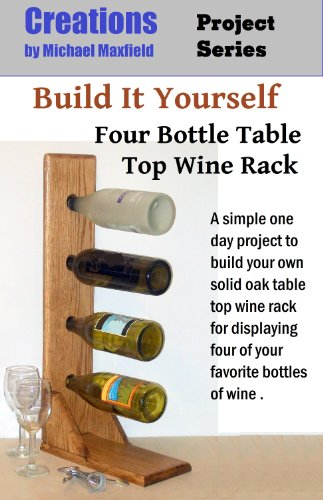 Build It Yourself  Four Bottle Table Top Wine Rack Creations Project Series Book 1