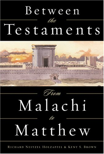 Between the Testaments: From Malachi to Matthew (Between The Testaments From Malachi To Matthew)