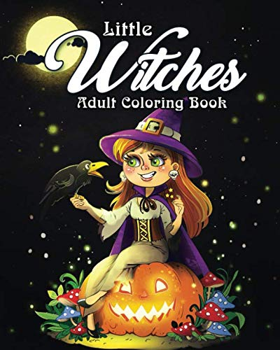 Little Witches Adult Coloring Book: A Coloring Book for Adults Featuring Adorable Little Witches for Hours of Fun, Stress Relief and Relaxation -