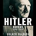Hitler: Ascent 1889-1939 | Volker Ullrich